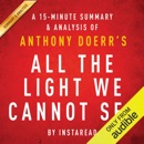 All the Light We Cannot See by Anthony Doerr: A 15-minute Summary & Analysis (Unabridged) MP3 Audiobook