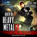 He Was Not Prepared: Birth of Heavy Metal, Book 1 MP3 Audiobook