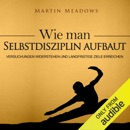 Wie man Selbstdisziplin aufbaut [How to Develop Self-Discipline]: Versuchungen widerstehen und langfristige Ziele erreichen (Unabridged) MP3 Audiobook