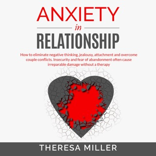 Anxiety in Relationship: How to Eliminate Negative Thinking, Jealousy, Attachment and Overcome Couple Conflicts. Insecurity and Fear of Abandonment Often Cause Irreparable Damage Without Therapy. (Unabridged) MP3 Download