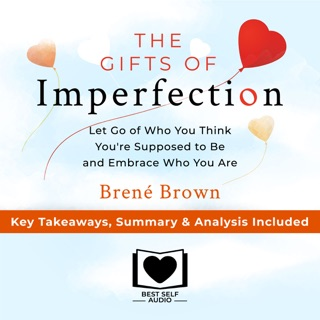 Summary of The Gifts of Imperfection: Let Go of Who You Think You're Supposed to Be and Embrace Who You Are by Brené Brown: Key Takeaways, Summary & Analysis Included E-Book Download