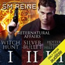 Preternatural Affairs, Books 1-3: Witch Hunt, Silver Bullet, And Hotter Than Helltown (Unabridged) MP3 Audiobook