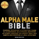 ALPHA MALE BIBLE: CHARISMA, PSYCHOLOGY of ATTRACTION, CHARM. ART OF CONFIDENCE, SELF-HYPNOSIS, MEDITATION. Art of BODY LANGUAGE, EYE CONTACT, SMALL TALK. HABITS & SELF-DISCIPLINE of a REAL ALPHA MAN. New Version mp3 book download