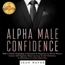 ALPHA MALE CONFIDENCE: Path to Master Psychology of Attraction & Magnetism to Attract Women. Exploits Self Hypnosis, Sleep Learning, Guided Meditation & Affirmation as a Real Alpha Man. NEW VERSION MP3 Audiobook