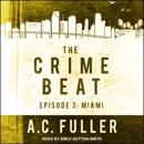 The Crime Beat: Miami: Episode 3: Miami MP3 Audiobook