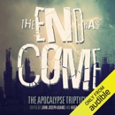 The End Has Come: The Apocalypse Triptych (Unabridged) MP3 Audiobook