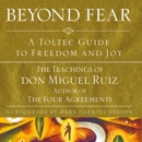 Beyond Fear: A Toltec Guide to Freedom and Joy: The Teachings of Don Miguel Ruiz MP3 Audiobook