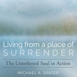 Living from a Place of Surrender: The Untethered Soul in Action (Original Recording)