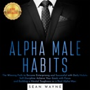 ALPHA MALE HABITS: The Winning Path to Become Enterprising and Successful with Daily Habits. Self-Discipline: Achieve Your Goals with Focus and Building a Mental Toughness as a Real Alpha Man. NEW VERSION MP3 Audiobook
