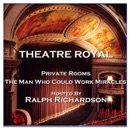 Theatre Royal - Private Rooms & The Man Who Could Work Miracles: Episode 17 MP3 Audiobook