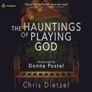 The Hauntings of Playing God: The Great De-evolution, Book 3 MP3 Audiobook