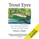 Trout Eyes: True Tales of Adventure, Travel, and Fly Fishing (Unabridged) MP3 Audiobook