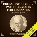 Dream Psychology: Psychoanalysis for Beginners (Unabridged) MP3 Audiobook