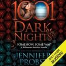 Somehow, Some Way: A Billionaire Builders Novella - 1001 Dark Nights (Unabridged) MP3 Audiobook