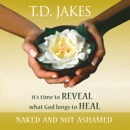 Naked and Not Ashamed: We've Been Afraid to Reveal What God Longs to Heal MP3 Audiobook