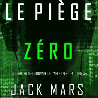 Le Piège Zéro [Trapping Zero]: Un Thriller d'Espionnage de l'Agent Zéro-Volume #4 [An Agent Zero Spy Thriller-Book 4] (Unabridged) E-Book Download