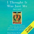 I Thought It Was Just Me (but it isn't): Telling the Truth about Perfectionism, Inadequacy, and Power (Unabridged) MP3 Audiobook