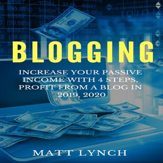 Blogging: Increase Your Passive Income with 4 Steps, Profit from a Blog in 2019, 2020: Social Media Marketing, Instagram, Facebook FB Advertising, You Tube and More!: Business and Money, Book 3 (Unabridged) E-Book Download