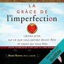 La grâce de l'imperfection: Lâchez prise sur ce que vous pensez devoir être et soyez qui vous êtes MP3 Audiobook