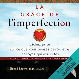 La grâce de l'imperfection: Lâchez prise sur ce que vous pensez devoir être et soyez qui vous êtes E-Book Download