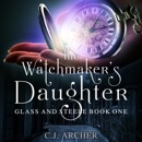 The Watchmaker's Daughter: Glass And Steele, Book 1 listen, audioBook reviews, mp3 download