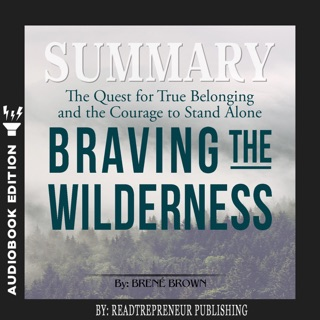 Summary of Braving the Wilderness: The Quest for True Belonging and the Courage to Stand Alone by Brene Brown E-Book Download