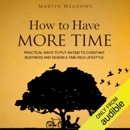 How to Have More Time: Practical Ways to Put an End to Constant Busyness and Design a Time-Rich Lifestyle (Unabridged) MP3 Audiobook