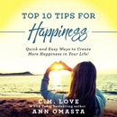 Top 10 Tips for Happiness: Quick and Easy Ways to Create More Happiness in Your Life (Unabridged) MP3 Audiobook