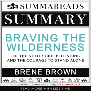 Summary of Braving the Wilderness: The Quest for True Belonging and the Courage to Stand Alone by Brené Brown E-Book Download
