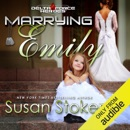 Marrying Emily: Delta Force Heroes, Book 4 (Unabridged) MP3 Audiobook