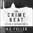The Crime Beat: Episode 2: Washington, D.C. MP3 Audiobook