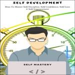 Self Development: How to Master Self Discipline, Self Confidence, Self Love & Self Improvement (Unabridged)