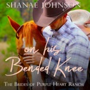 On His Bended Knee: The Brides of Purple Heart Ranch, Book 1 (Unabridged) MP3 Audiobook
