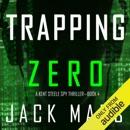 Trapping Zero: An Agent Zero Spy Thriller, Book 4 (Unabridged) MP3 Audiobook