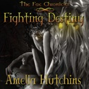 Fighting Destiny: The Fae Chronicles, Book 1 (Unabridged) MP3 Audiobook
