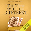 This Time Will Be Different: A Short Book on Making Permanent Changes (Unabridged) MP3 Audiobook