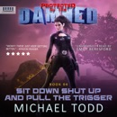 Sit Down Shut Up and Pull the Trigger: Protected by the Damned, Book 4 (Unabridged) MP3 Audiobook