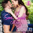 Semi-Sweet on You: A Second Chance Small Town Rom Com (Hot Cakes, Book 4) (Unabridged) MP3 Audiobook