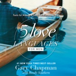 The 5 Love Languages for Men: Tools for Making a Good Relationship Great