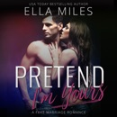 Pretend I'm Yours: A Fake Marriage Romance (Unabridged) MP3 Audiobook