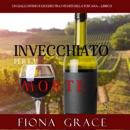 Invecchiato per la Morte (Un Giallo Intimo tra i Vigneti della Toscana—Libro 2) MP3 Audiobook