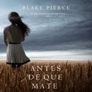 Antes de que Mate (Un Misterio con Mackenzie White—Libro 1) MP3 Audiobook