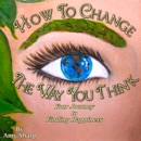 How to Change the Way You Think: Your Journey to Finding Happiness (Unabridged) MP3 Audiobook