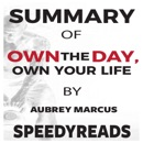 """Summary of """"Own the Day, Own Your Life"""" by Aubrey Marcus: Optimized Practices for Waking, Working, Learning, Eating, Training, Playing, Sleeping, and Sex MP3 Audiobook"""
