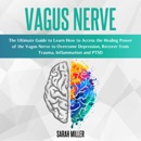 Vagus Nerve: The Ultimate Guide to Learn How to Access the Healing Power of the Vagus Nerve to Overcome Depression, Recover from Trauma, Inflammation and PTSD MP3 Audiobook