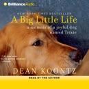 A Big Little Life: A Memoir of a Joyful Dog Named Trixie MP3 Audiobook
