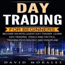 Day Trading for Beginners- Become an Intelligent Day Trader: Learn Day Trading Strategies, Tools and Tactics, Trading Psychology and Discipline (Unabridged) MP3 Audiobook
