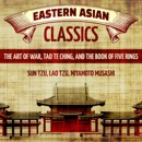 Eastern Asian Classics: The Art of War, Tao Te Ching, and The Book of Five Rings (Unabridged) MP3 Audiobook