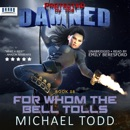 For Whom the Bell Tolls (A Supernatural Action Adventure Opera): Protected By the Damned, Book 8 (Unabridged) MP3 Audiobook