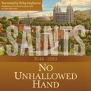 No Unhallowed Hand: 1846-1893 (The Story of the Church of Jesus Christ in the Latter Days): Saints, Book 2 (Unabridged) MP3 Audiobook